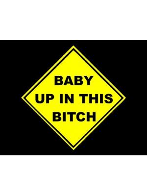"Baby Up In This B*tch (6"" x 6"") YELLOW Die Cut Decal Bumper Sticker For Windows, Cars, Trucks, Laptops, Etc."